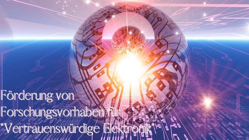 Förderung von Forschungsvorhaben Vertrauenswürdige Elektronik