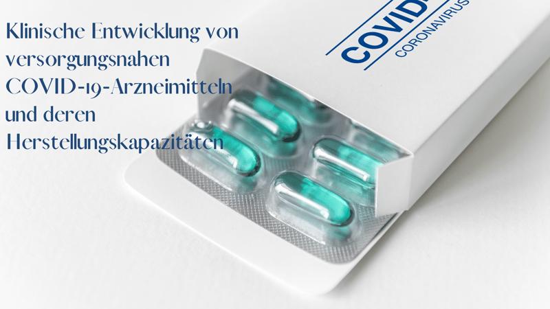 Klinische Entwicklung von versorgungsnahen COVID-19-Arzneimitteln und deren Herstellungskapazitäten
